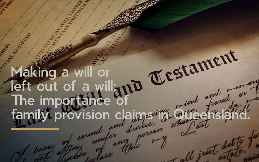 Making a will or left out of one? Important considerations on family provision claims in Queensland